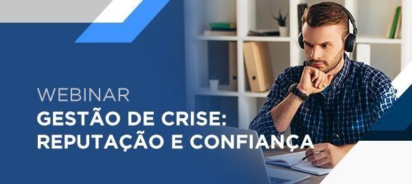 Webinar: Gestão de Crise - Reputação e Confiança